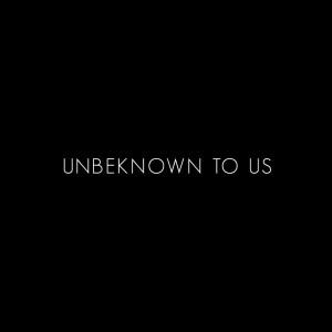 unbeknown
