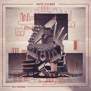 SGLP04_Rhys Fulber_Your Dystopia-My Utopia_2018_web3000x3000x300_jsi